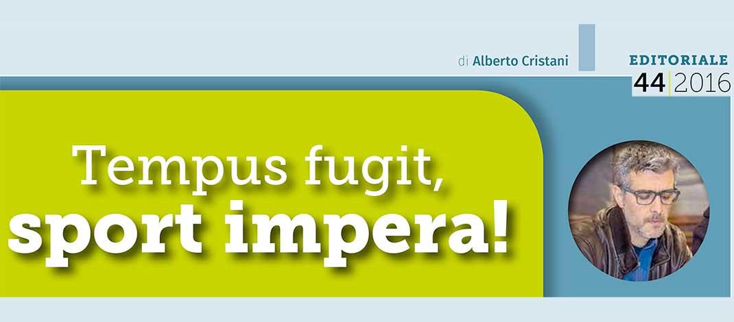 EDITORIALE 44 – Tempus fugit, sport impera!